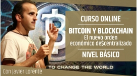 Taller: BITCOIN Y BLOCKCHAIN, El nuevo orden económico descentralizado - Javier Lorente