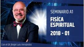 1 ( 2018 ) Seminario A1: FÍSICA ESPIRITUAL - Dr. Ángel Luís Fernández