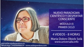 NUEVO PARADIGMA CIENTÍFICO Y DESPERTAR CONSCIENTE - Primer Ciclo por la DRA. MARIA DOLORS OBIOLS SOLÀ