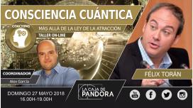 27 Mayo 2018 - CONSCIENCIA CUÁNTICA. Más allá de la ley de la atracción - Felix Toran.