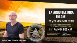 24 y 25 Noviembre ( Barcelona ) Reserva Taller Neo Diseño Humano LA ARQUITECTURA DEL SER Raimon Bedmar