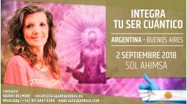 2 Septiembre 2018 ( Buenos Aires, Argentina ) - RESERVA - Taller - Integra tu Ser Cuántico - Sol Ahimsa