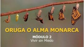 ORUGA O ALMA MONARCA - MÓDULO 2 - Vivir sin Miedo