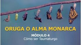 ORUGA O ALMA MONARCA - MÓDULO 4 - Cómo ser Taumaturgo