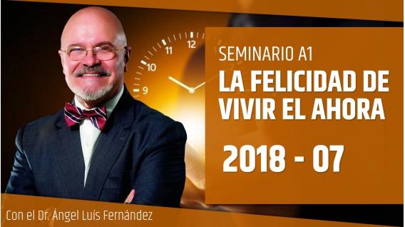 22 Julio 2018 ( En Directo ) - Seminario A1: LA FELICIDAD DE VIVIR EL AHORA - Dr. Ángel Luís Fernández