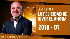 7 ( 2018 ) Seminario A1: LA FELICIDAD DE VIVIR EL AHORA - Dr. Ángel Luís Fernández