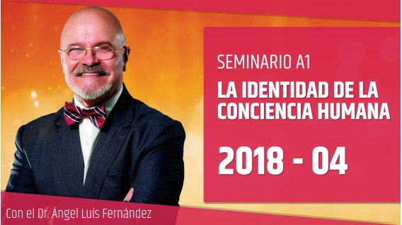 22 Abril 2018 - LA IDENTIDAD DE LA CONCIENCIA HUMANA - Dr. Ángel Luís Fernández