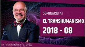19 Agosto 2018 ( En Directo ) Seminario A1: EL TRANSHUMANISMO - Dr. Ángel Luís Fernández