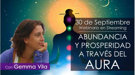 30 Septiembre 2018 ( Streaming en Directo ) - ABUNDANCIA Y PROSPERIDAD A TRAVÉS DEL AURA - Con Gemma Vila.