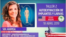 18 Abril 2019 ( EEUU, Miami ) - RESERVA - Taller Autoextracción de implantes y larvas - Sol Ahimsa
