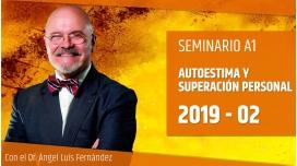 2 ( 2019 ) - Seminario A1: AUTOESTIMA Y SUPERACIÓN PERSONAL con el Dr. Ángel Luís Fernández