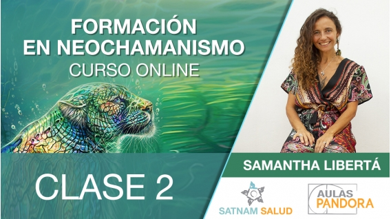 Clase 2 ( Módulo 1 ) - FORMACIÓN EN NEOCHAMANISMO con Samantah Libertá