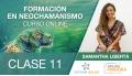 Clase 11 ( Módulo 1 ) - FORMACIÓN EN NEOCHAMANISMO con Samantah Libertá