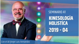 4 ( 2019 ) - Seminario A1: KINESOLOGÍA HOLÍSTICA con el Dr. Ángel Luís Fernández