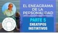 PARTE 5 - Eneatipos Instintivos -  Curso Online EL ENEAGRAMA DE LA PERSONALIDAD