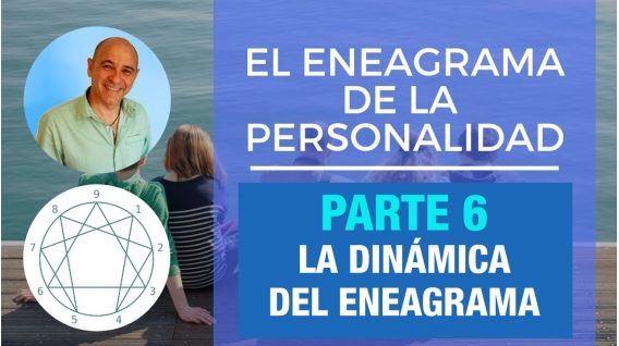 PARTE 6 - La dinámica del Eneagrama -  Curso Online EL ENEAGRAMA DE LA PERSONALIDAD