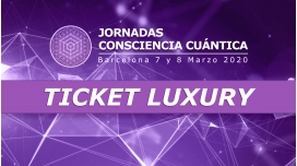JORNADAS CONSCIENCIA CUÁNTICA - Ticket Luxury