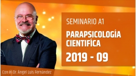 9 ( 2019 ) Seminario A1: PARAPSICOLOGÍA CIENTÍFICA con el Dr. Ángel Luís Fernández