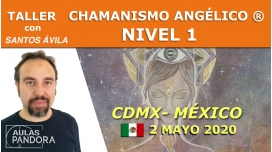 2 Mayo 2020 ( CDMX-México ) - Taller  Chamanismo angélico ® Nivel 1 con Santos Ávila