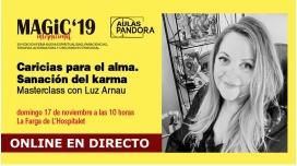 17 Noviembre 2019 ( Masterclass Online en Directo ) LUZ ARNAU - Caricias para el alma. Sanación del karma - MAGIC'19