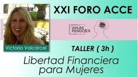 VICTORIA VALCÁRCEL GONZÁLEZ, Libertad Financiera para Mujeres ( XXI FORO ACCE )