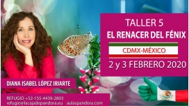 2 - 3 Febrero ( CDMX - México ) - RESERVA - ( Taller 5 ) EL RENACER DEL FÉNIX con Diana López Iriarte