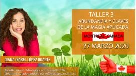 27 Marzo 2020 ( Montreal - Canadá ) RESERVA - ( Taller 3 ) ABUNDANCIA Y CLAVES DE LA MAGIA con Diana López Iriarte