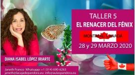 28 - 29 Marzo 2020 ( Montreal - Canadá ) RESERVA - ( Taller 5 ) EL RENACER DEL FÉNIX con Diana López Iriarte