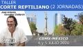 4 y 5 Julio 2020 ( CDMX - México)  RESERVA - TALLER CORTE REPTILIANO ( 2 Jornadas ) con José Antonio González Calderón