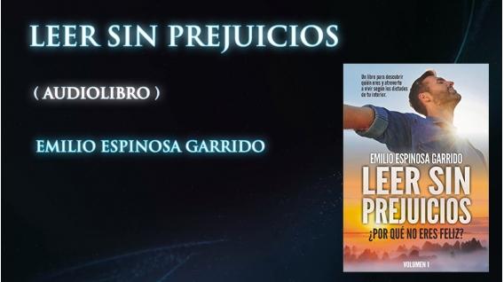 Audiolibro: LEER SIN PREJUICIOS, ¿Porqué no eres Feliz? - Emilio Espinosa Garrido