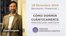 18 Diciembre 2019 ( Barcelona, España ) Masterclass Gratuita - CÓMO DORMIR CUÁNTICAMENTE con el Dr. Fidel Delgado