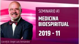 11 ( 2019 ) Seminario A1: MEDICINA BIOESPIRITUAL con el Dr. Ángel Luís Fernández
