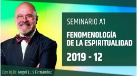 12 ( 2019 ) Seminario A1: FENOMENOLOGÍA DE LA ESPIRITUALIDAD con el Dr. Ángel Luís Fernández