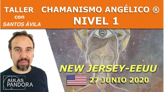 27 Junio 2020 ( New Jersey - EEUU ) - Taller  Chamanismo angélico ® Nivel 1 con Santos Ávila