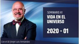 01 ( 2020 ) Seminario A1: VIDA EN EL UNIVERSO con el Dr. Ángel Luís Fernández