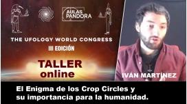 Taller ONLINE - IVÁN MARTÍNEZ - El Enigma de los Crop Circles y su importancia para la humanidad ( UFOLOGY )