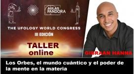 Taller ONLINE: GIBRAAN HANNA - Los Orbes, el mundo cuántico y el poder de la mente en la materia (UFOLOGY 2019)