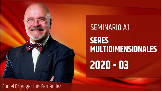 14 Marzo 2020 ( Online En directo ) Seminario A1: SERES MULTIDIMENSIONALES con el Dr. Ángel Luís Fernández