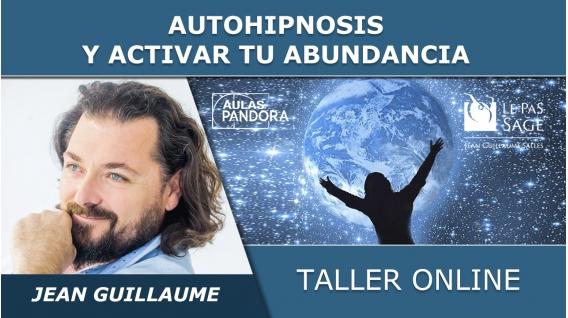 6 Mayo 2020 ( Online en Directo ) Taller: AUTOHIPNOSIS Y ACTIVAR TU ABUNDANCIA - Jean Guillaume Salles