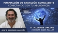 15 Julio 2020 ( Taller 4 en directo ) FORMACIÓN DE CREACIÓN CONSCIENTE, Conectando con tu abundancia - José A. González Calderón