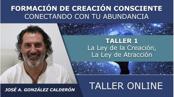 Taller 1: La Ley de la Creación, Ley de Atracción - FORMACIÓN ONLINE DE CREACIÓN CONSCIENTE