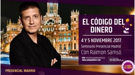4 y 5 Noviembre 2017 (MADRID) - Inscripción - SEMINARIO EL CÓDIGO DEL DINERO - Raimon Samsó