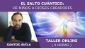 Taller online: EL SALTO CUÁNTICO, De niños a Dioses creadores - Santos Ávila