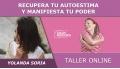 Taller online: RECUPERA TU AUTOESTIMA Y MANIFIESTA TU PODER - Yolanda Soria