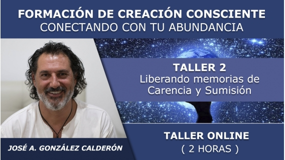 Taller 2: liberando Memorias de Carencia y Sumisión - FORMACIÓN ONLINE DE CREACIÓN CONSCIENTE