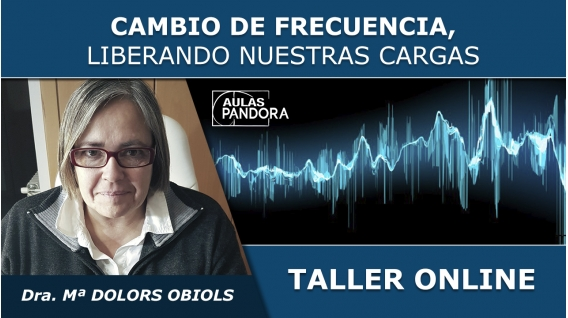 Taller online: CAMBIO DE FRECUENCIA, Liberando nuestras cargas - Dra. Mª Dolors Obiols
