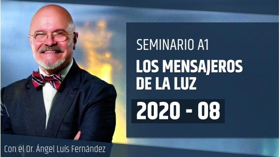 08 ( 2020 ) Seminario A1: LOS MENSAJEROS DE LA LUZ con el Dr. Ángel Luís Fernández