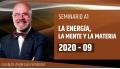 09 ( 2020 ) Seminario online A1: LA ENERGÍA, LA MENTE Y LA MATERIA con el Dr. Ángel Luís Fernández