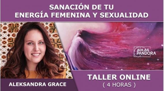 Taller online: SANACIÓN DE TU ENERGÍA FEMENINA Y SEXUALIDAD - Aleksandra Grace