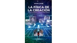 Libro - La física de la creación: El fin de la esclavitud y el inicio de Homo Galacticus - Steve Locse